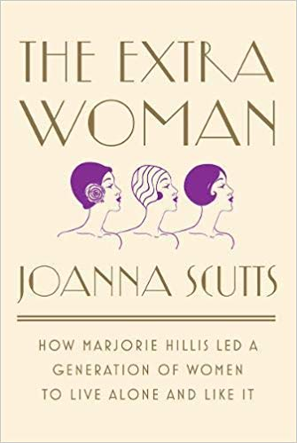 The extra woman : how Marjorie Hillis led a generation of women                 to live alone and like it / Joanna Scutts.