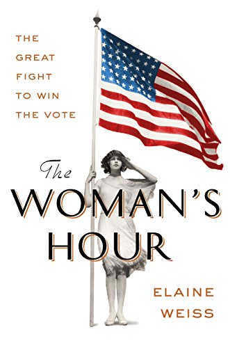 The woman's hour : the great fight to win the vote / Elaine
