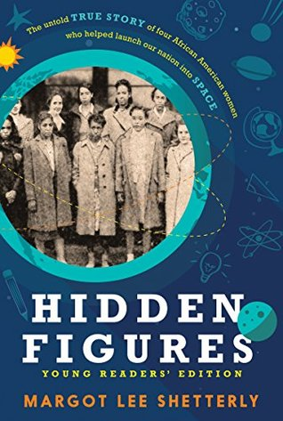 Hidden figures : the untold true story of four African-American women who helped launch our nation into space / Margot Lee Shetterly