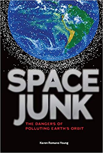 Space junk : the dangers of polluting earth's orbit / Karen Romano Young
