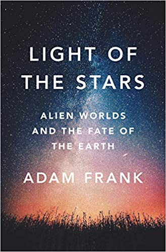 Light of the stars : alien worlds and the fate of the Earth /                Adam Frank