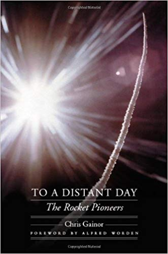 To a distant day : the rocket pioneers / Chris Gainor ; foreword                by Alfred Worden