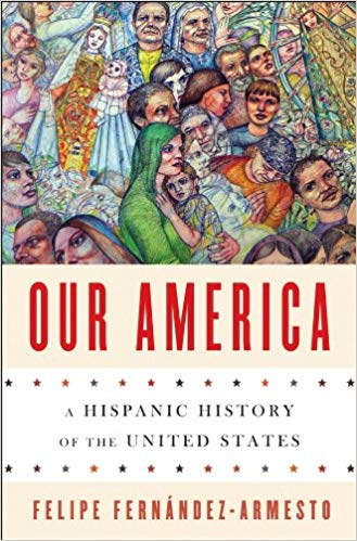 Our America : a Hispanic history of the United States / Felipe                Fernández-Armesto