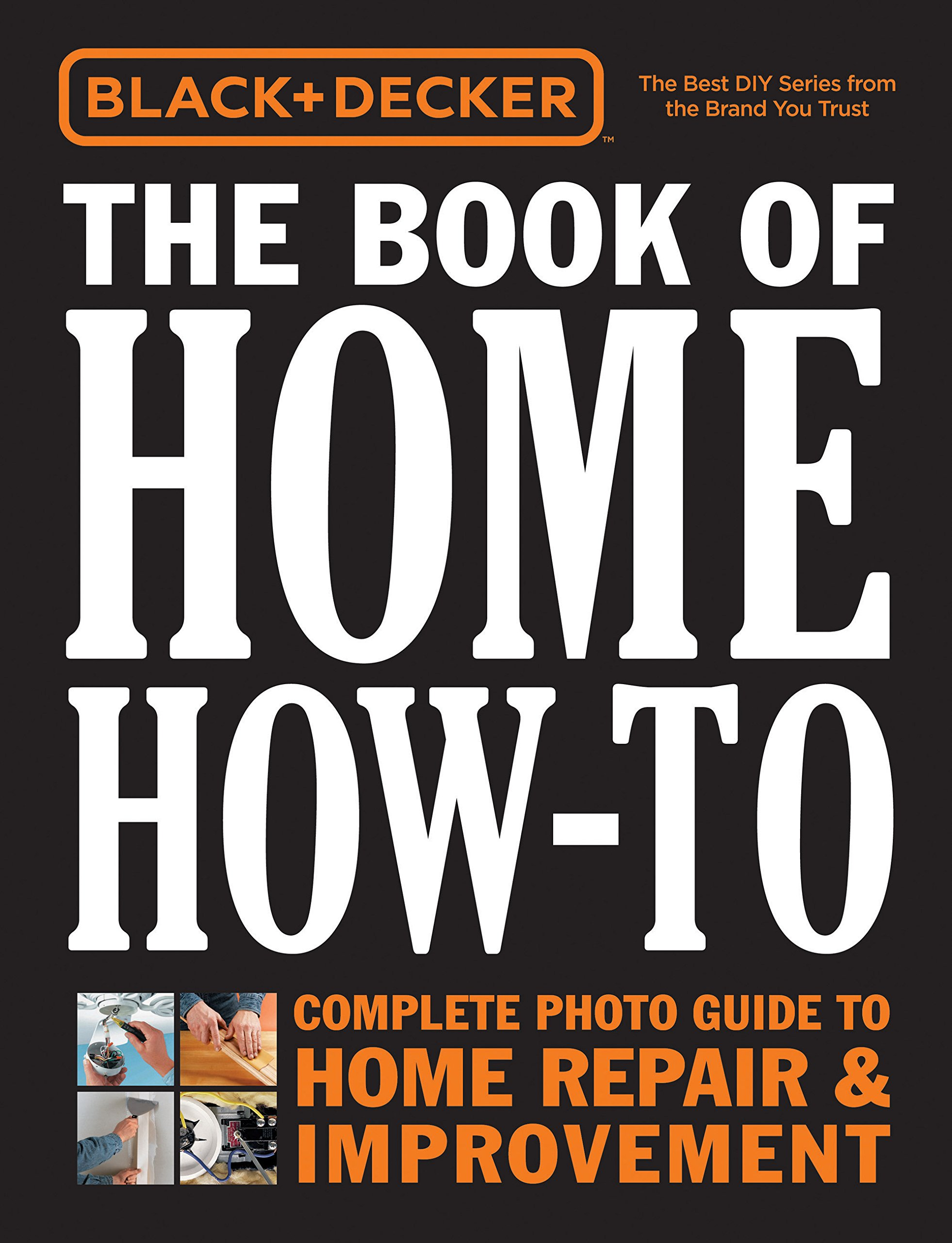 The book of home how-to : complete photo guide to home repair &  improvement / Black+Decker.