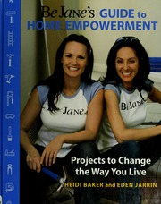 Be Jane's guide to home empowerment : projects to change the way  you live / Heidi Baker and Eden Jarrin.