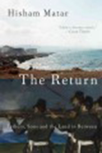 The return : fathers, sons, and the land in between / Hisham                Matar
