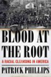 Blood at the root : a racial cleansing in America / Patrick                Phillips